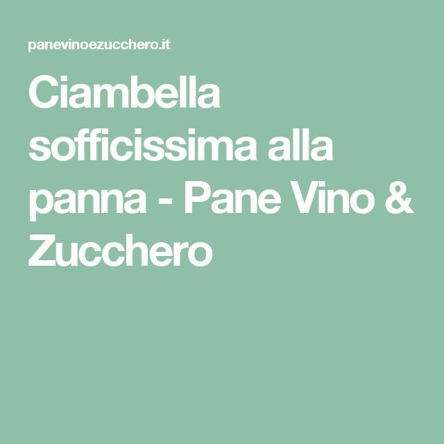 Ciambella sofficissima alla panna - Pane Vino & Zucchero