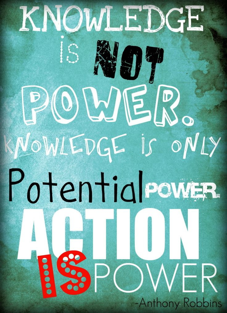 Knowledge is not power. Knowledge is only potential power. Action is power. Anthony Robbins ~ Poster #quote #robbins #taolife