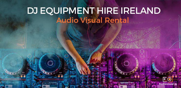 DJ Equipment Hire Ireland - Audio Visual Rental