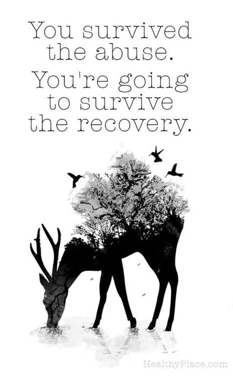 You survived the abuse. You're going to survive the recovery. thedailyquotes.com