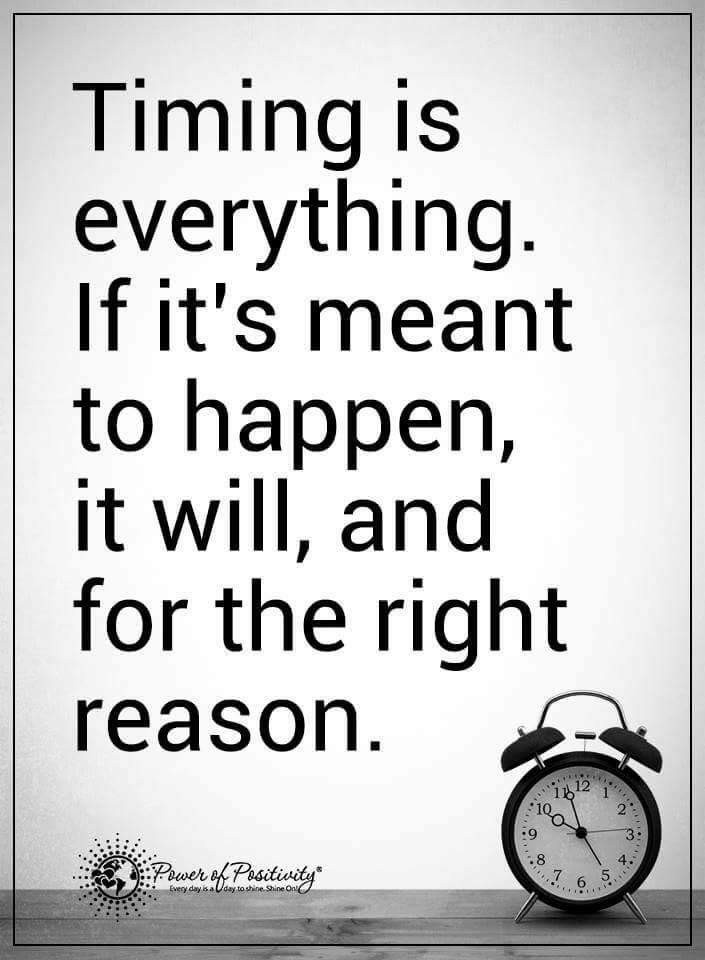 Timing is everything. If it's meant to happen, it will, and for the right reason.  #powerofpositivity #positivewords  #positivethinking #inspirationalquote #motivationalquotes #quotes #timing #time