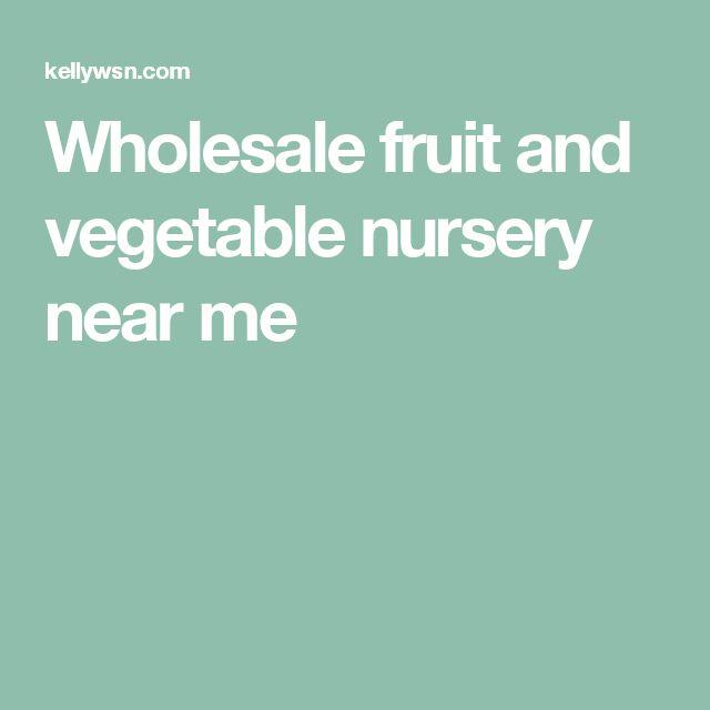 Wholesale fruit and vegetable nursery near me