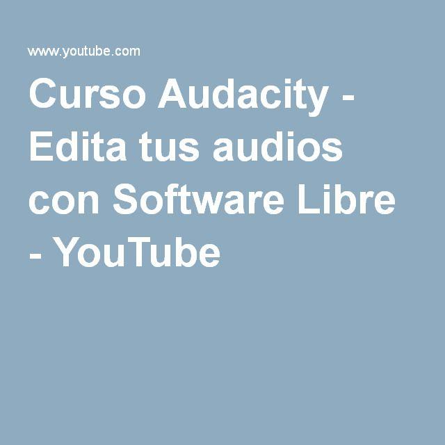 Curso Audacity - Edita tus audios con Software Libre - YouTube