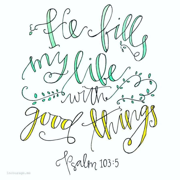 Phillippians 4 6 7 Cast Your Cares Upon The: He Fills My Life With Good Things Psalm 103:5