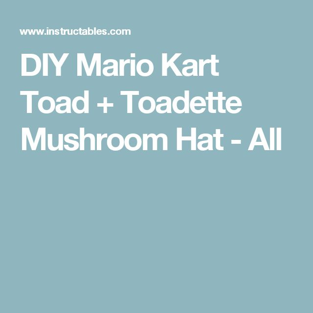 DIY Mario Kart Toad + Toadette Mushroom Hat - All