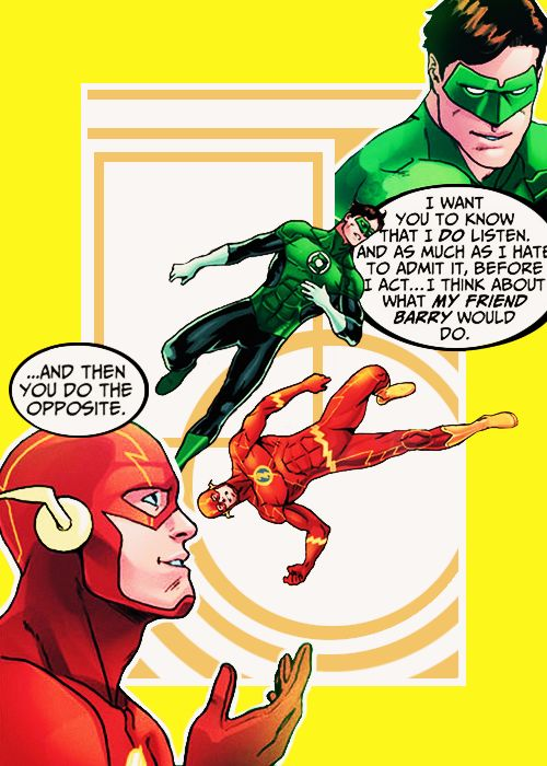 Hal Jordan (aka Green Lantern) and Barry Allen (aka The Flash)>>>...And then you do the opposite. Yep, sums up their relationship.