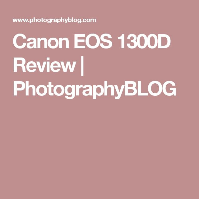 Canon EOS 1300D Review | PhotographyBLOG