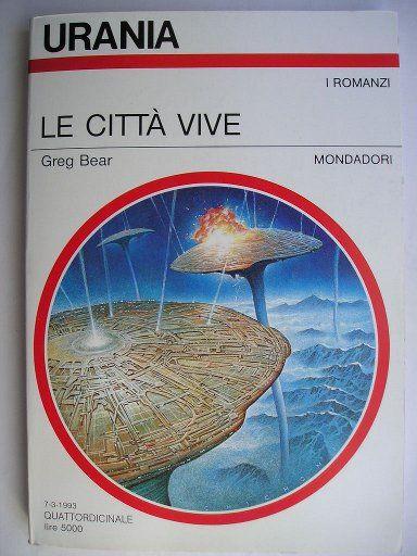 """Il romanzo """"Le città vive"""" (""""Strength of Stones"""") di Greg Bear è stato pubblicato per la prima volta nel 1981. In Italia è stato pubblicato da Mondadori nel n. 1200 di """"Urania"""". Immagine di copertina di Oscar Chichoni. Clicca per leggere una recensione di questo romanzo!"""