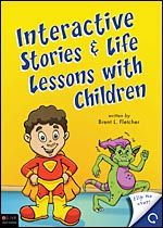 My friend, Brent Fletcher's book, Interactive Stories  Life Lessons with Children. It has interactive stories to help kids learn character. It is a flip-book; one side for girls, and the other side for boys.
