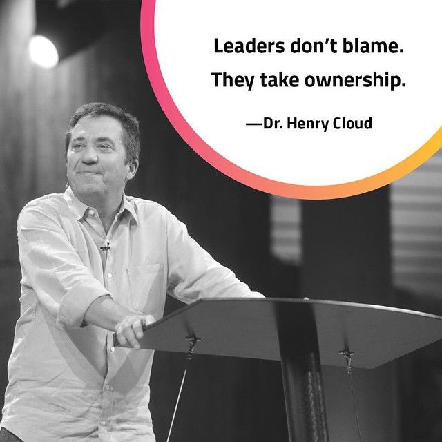 Leaders don't blame. They take ownership. — Dr. Henry Cloud