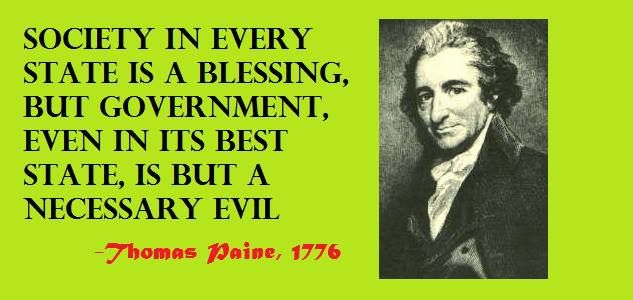 "This is a great quote because government is ""a necessary evil"". We can't live with it, we can't live without it."