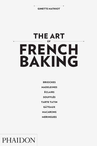 The Art of French Baking: Amazon.co.uk: Ginette Mathiot, Clotilde Dusoulier, First Edition Translations: 9780714862408: Books