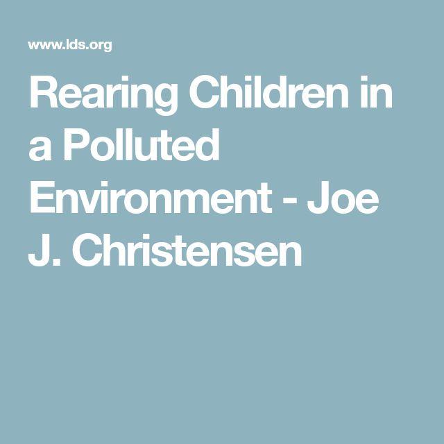 Rearing Children in a Polluted Environment - Joe J. Christensen
