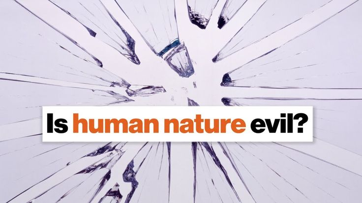 human nature good or evil 'evil' seems like a word reserved for the worst of the worst—while most people consider themselves to be generally 'good' these interviews with holocaust survivors reveal a surprising perspective on.