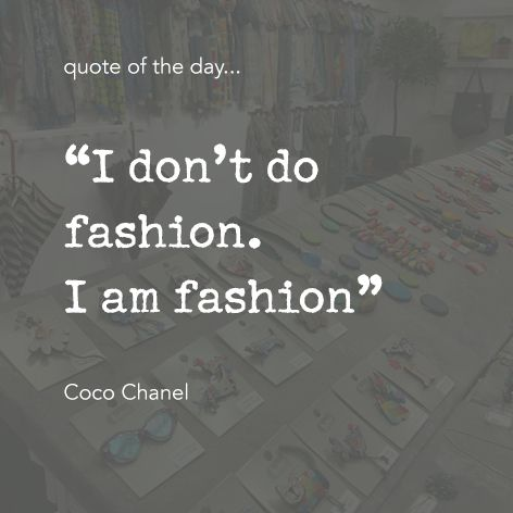 "Quote of the day... ""I don't do fashion. I am fashion"" Coco Chanel One Button Inspirational Quote #onebutton #hemandedge #inspiration #beinspired. Find all One Button jewellery and accessories at www.theonebuttonshop.com"