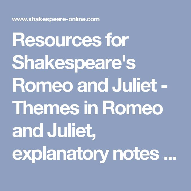 Resources for Shakespeare's Romeo and Juliet - Themes in Romeo and Juliet, explanatory notes for the balcony scene and more
