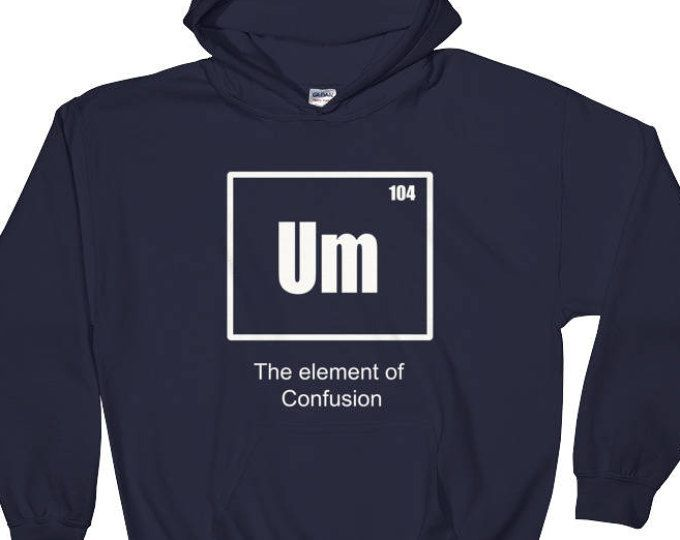 Um Element of Confusion, Chemistry, Periodical Table, Science, Table of Elements, Scientist Funny, Mens, Womens, Girls, Boys, Teens, Hoodie