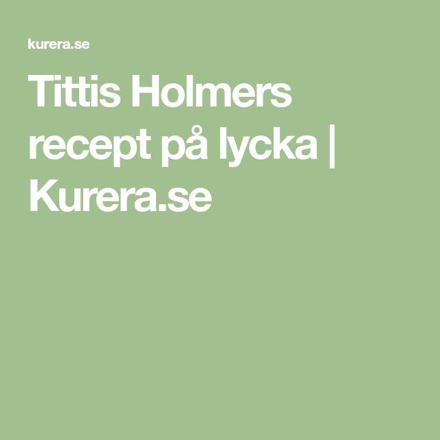 Tittis Holmers recept på lycka   Kurera.se