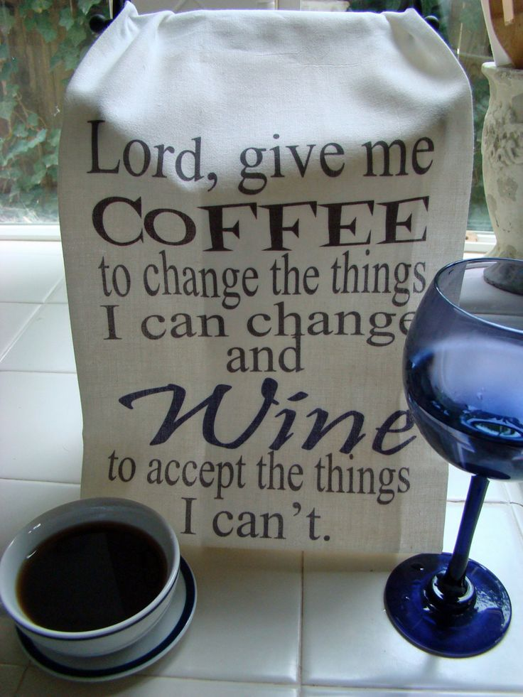 """Lord give me Coffee to change the things I can change, and Wine to accept the things I can't."" A spin on the serenity prayer with wine and coffee. Funny kitchen tea towel. Perfect gift for the over w"
