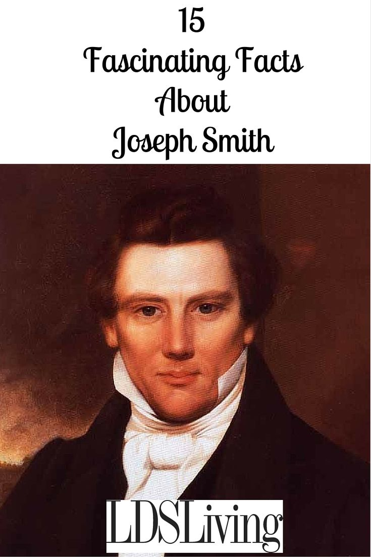 15 Fascinating Facts About Joseph Smith | LDSLiving.com