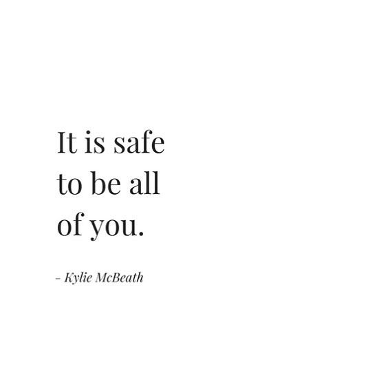 "559 Likes, 15 Comments - Kylie McBeath (@beingisbeautiful) on Instagram: ""It is safe to be all of you....now. Maybe it didn't feel safe in childhood (or in the past) to have…"""