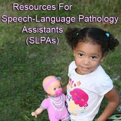 Resources for Speech-Language Pathology Assistants (SLPAs)