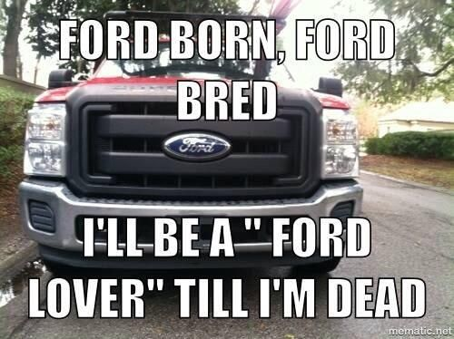 It's ford lover till the day I die