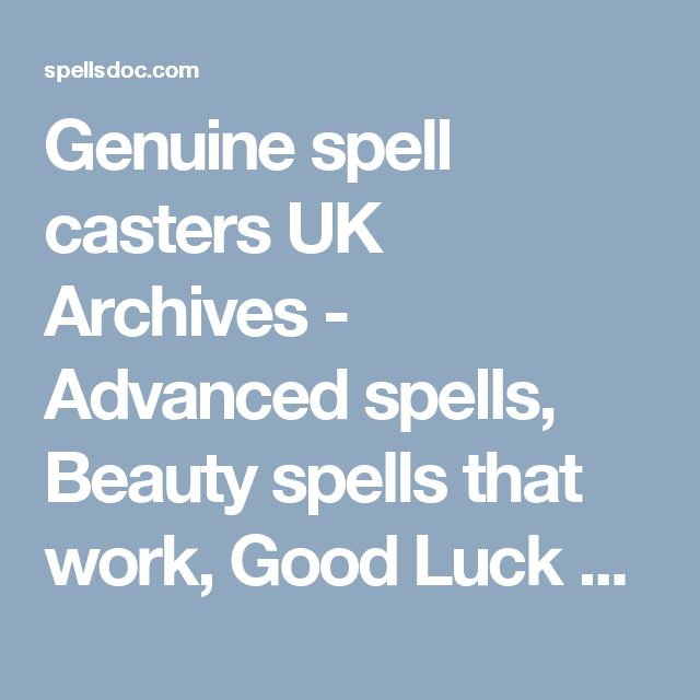 Genuine spell casters UK Archives - Advanced spells, Beauty spells that work, Good Luck Spells, Witchcraft Love Spells, Love Spells that work faster, Online Love Spells Casting, Guaranteed Love Spell, How To Break Up A Couple spells, How To Bring Back my Lost Love,  How To Cast A Love Spell, powerful Love Potions, pregnancy Spells, Fertility Spells, how to Turn my Friend into Lover Spell, Attract my Lover Sexually spell, stop Court case spells, etc