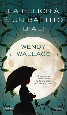 Recensione La felicità è un battito d'ali di Wendy Wallace #book