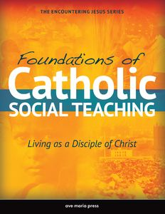 Foundations of Catholic Social Teaching: Living as a Disciple of Christ (Student Text)