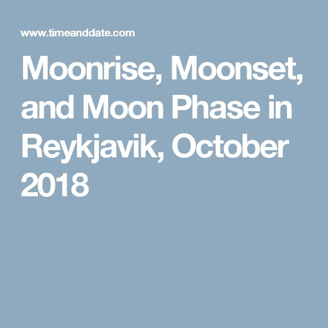 Moonrise, Moonset, and Moon Phase in Reykjavik, October 2018