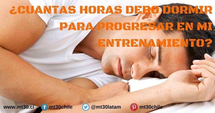¿CUÁNTAS HORAS DEBO DORMIR PARA PROGRESAR EN EL ENTRENAMIENTO?: http://mt30.cl/blog/101-cuantas-horas-debo-dormir-para-progresar-en-el-entrenamiento
