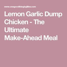 Lemon Garlic Dump Chicken - The Ultimate Make-Ahead Meal