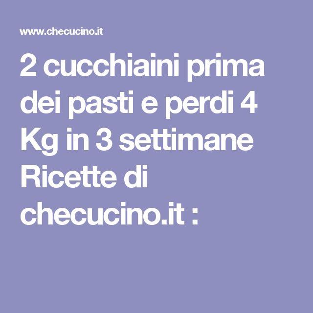 2 cucchiaini prima dei pasti e perdi 4 Kg in 3 settimane Ricette di checucino.it :