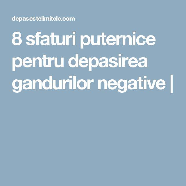 8 sfaturi puternice pentru depasirea gandurilor negative |