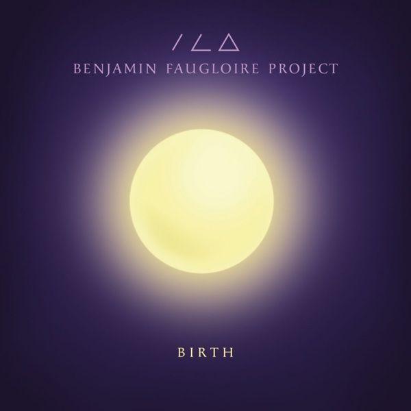 Benjamin Faugloire, Project, Birth