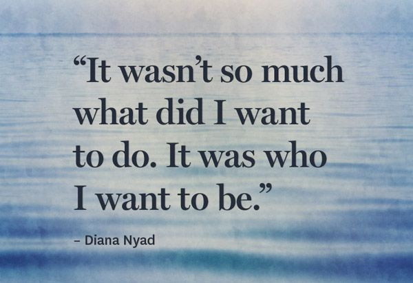 8 Can't-Quit Quotes from Swimmer Diana Nyad - @Helen George #supersoulsunday
