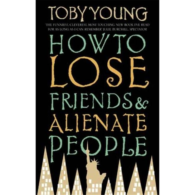 How to Lose Friends and Alienate People , by Toby Young | 65 Books You Need To Read In Your 20s