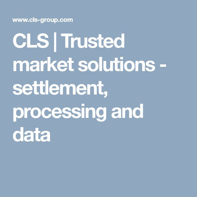 CLS | Trusted market solutions - settlement, processing and data