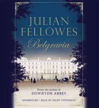Julian Fellowes's Belgravia, Julian Fellowes