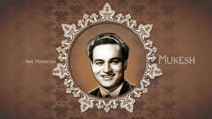 My Songs Collection of Mukesh - The Golden Voice http://en.wikipedia.org/wiki/Mukesh_%28singer%29