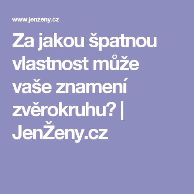 Za jakou špatnou vlastnost může vaše znamení zvěrokruhu? | JenŽeny.cz