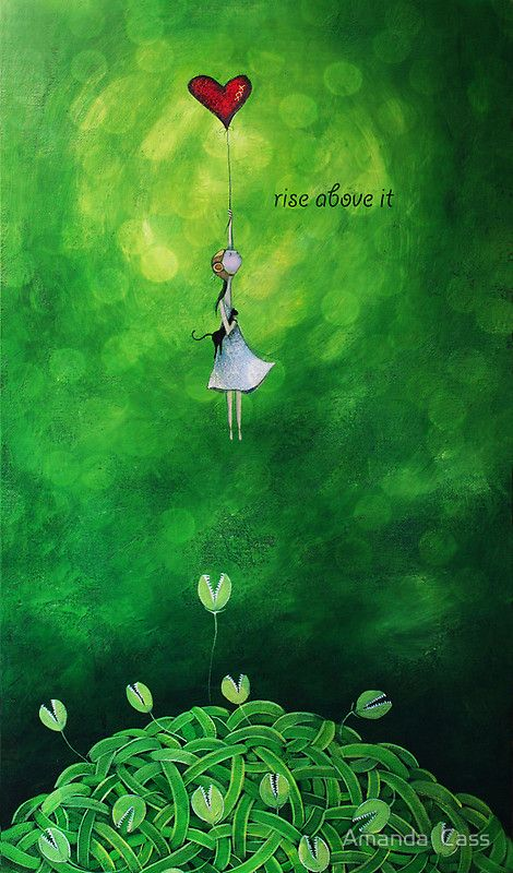 Rise above today's harsh energies.  Vibrate higher.  Observe it don't own it.  xo JLynn Rise above it by Amanda Cass