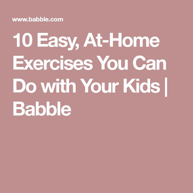 10 Easy At Home Exercises You Can Do With Your Kids