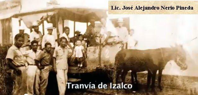 Tranvía de Izalco, que hacia su recorrido de la ciudad hasta donde hoy esta el puente del paraisal sobre el río ceniza,ahí la gente transbordaba el tranvia de Sonsonate el cual llegaba a donde esta ahora la electrónica 2000