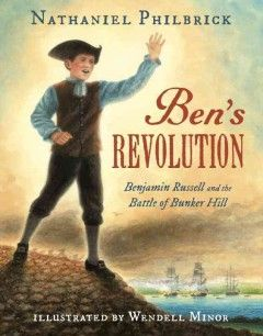 Based on the author's narrative, Bunker Hill: A City, A Siege, A Revolution.  Summary or Annotation:	Twelve-year-old Benjamin Russell of Boston experiences the Revolutionary War from the Boston Tea Party of 1773 through the Declaration of Independence in 1776. Includes historical note.