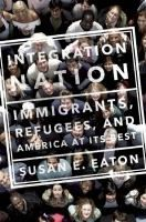Integration nation : immigrants, refugees, and America at its best
