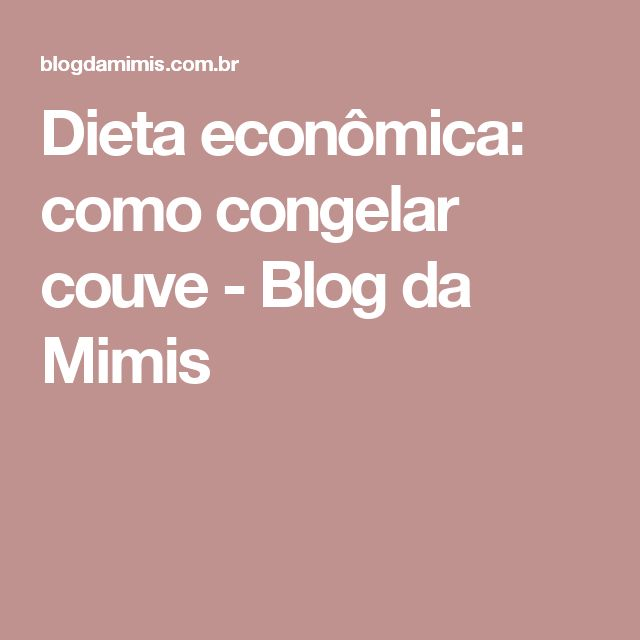 Dieta econômica: como congelar couve - Blog da Mimis