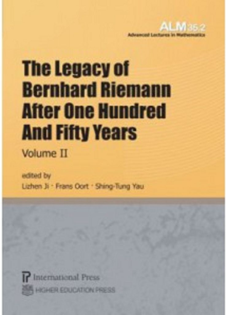 The legacy of Bernhard Riemann after one hundred and fifty years (v. II) / edited by Lizhen Ji, Frans Oort, Shing-Tung Yau