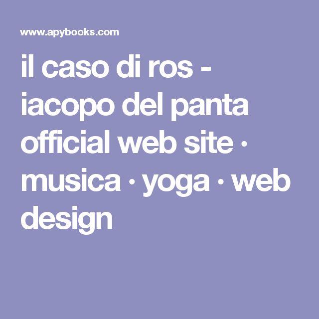 il caso di ros - iacopo del panta official web site · musica · yoga · web design